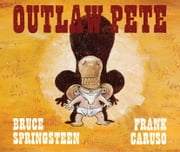 Outlaw Pete ebook by Bruce Springsteen, Frank Caruso