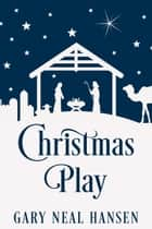 Christmas Play ebook by Gary Neal Hansen