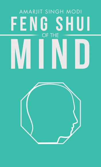 Feng Shui of the Mind ebook by Amarjit Singh Modi