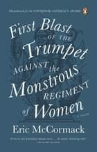 First Blast of the Trumpet Against the Monstrous Regiment of Women ebook by Eric McCormack