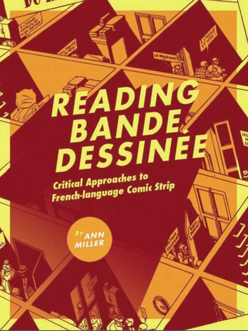 Reading bande dessinee - Critical Approaches to French-language Comic Strip ebook by Ann Miller