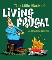 The Little Book of Living Frugal ebook by Dr. Charlotte Gorman