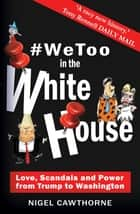 #WeToo in the White House - Donald Trump to George Washington ebook by Nigel Cawthorne