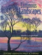 Luminous Landscapes ebook by Gloria Loughman