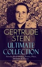 GERTRUDE STEIN Ultimate Collection: Novels, Short Stories, Poetry, Plays, Memoirs & Essays - Three Lives, Tender Buttons, Geography and Plays, Matisse, Picasso and Gertrude Stein, The Making of Americans, The Autobiography of Alice B. Toklas… ebook by Gertrude Stein