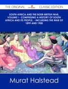 South Africa and the Boer-British War, Volume I - Comprising a History of South Africa and its people, - including the war of 1899 and 1900 - The Original Classic Edition ebook by Murat Halstead