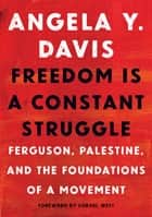Freedom Is a Constant Struggle - Ferguson, Palestine, and the Foundations of a Movement ebook by Angela Y. Davis, Frank Barat, Cornel West