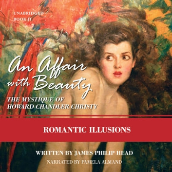 An Affair with Beauty: The Mystique of Howard Chandler Christy - Romantic Illusions audiobook by James Philip Head