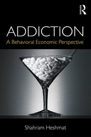 Addiction - A Behavioral Economic Perspective ebook by Shahram Heshmat