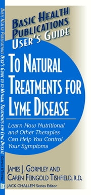 User's Guide to Natural Treatments for Lyme Disease ebook by James Gormley,Caren F Tishfield