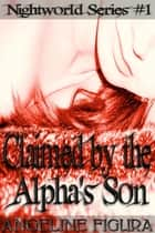 Claimed by the Alpha's Son (Werewolf Shifter Paranormal Erotic Romance) ebook by Angeline Figura