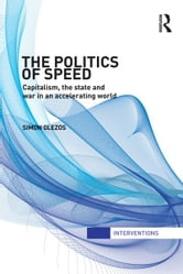 The Politics of Speed - Capitalism, the State and War in an Accelerating World ebook by Simon Glezos