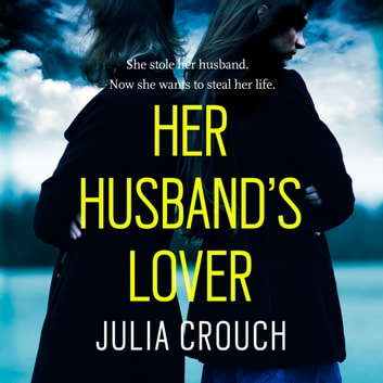 Her Husband's Lover - A gripping psychological thriller with the most unforgettable twist yet audiobook by Julia Crouch