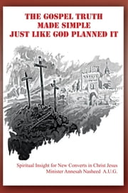 The Gospel Truth Made Simple, Just Like God Planned It ebook by Annesah Nasheed A.U.G.