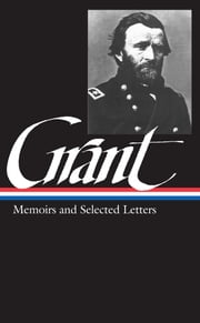 Ulysses S. Grant: Memoirs & Selected Letters - Library of America #50 ebook by Ulysses S. Grant