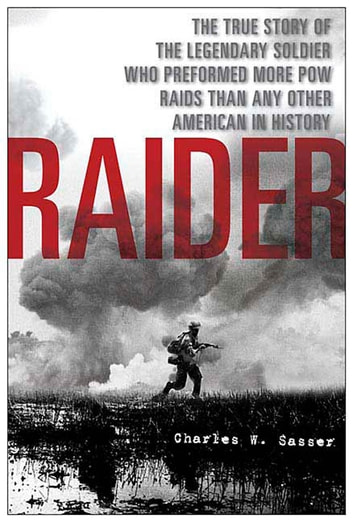 Raider - The True Story of the Legendary Soldier Who Performed More POW Raids than Any Other American in History ebook by Charles W. Sasser