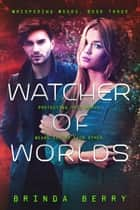 Watcher of Worlds ebook by Brinda Berry
