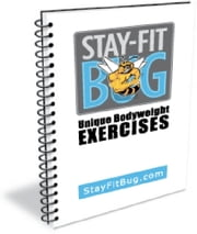 Stay-Fit Buzz Unique Bodyweight Exercises ebook by Shaun Sinclair