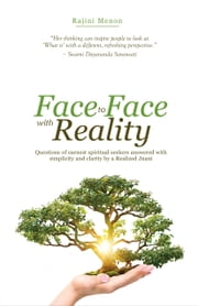 Face To Face With Reality - Questions of earnest spiritual seekers answered with simplicity and clarity by a Realized Jnani ebook by Rajini Menon