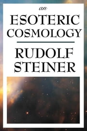 An Esoteric Cosmology ebook by Rudolf Steiner