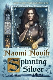 Spinning Silver - A Novel ebook by Naomi Novik