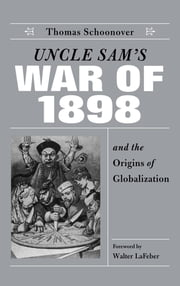 Uncle Sam's War of 1898 and the Origins of Globalization ebook by Thomas D. Schoonover