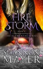 Firestorm (The Elemental Series, Book 3) ebook by Shannon Mayer