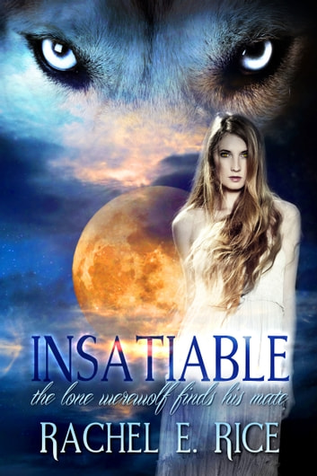 Insatiable: The Lone Werewolf finds his Mate ebook by Rachel E. Rice