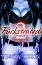 Fckstrated 2 - When 1 just isn't enough ebook by Junnita Jackson