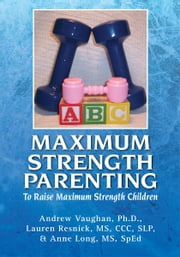 Maximum Strength Parenting ebook by Ph.D., Lauren Resnick, MS, CCC, SLP, & Anne Long, MS, SpEd  Andrew Vaughan