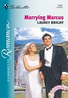 Marrying Marcus ebook by Laurey Bright