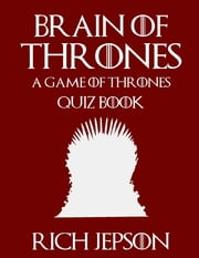 Brain of Thrones: A Game of Thrones Quiz Book ebook by Rich Jepson