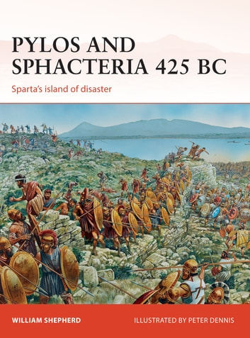 Pylos and Sphacteria 425 BC - Sparta's island of disaster ebook by William Shepherd