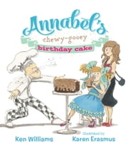Annabel's Chewy-Gooey Birthday Cake ebook by Ken Williams,Karen Erasmus