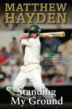 Standing My Ground eBook by Matthew Hayden