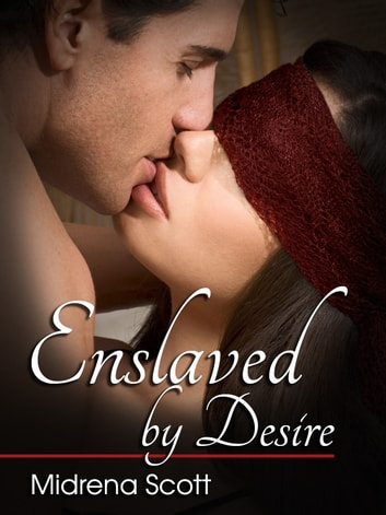 Enslaved by Desire (Historical Erotic Romance) - Historical Erotic Romance ebook by Midrena Scott