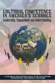 Cultural Competence in America's Schools - Leadership, Engagement and Understanding ebook by Bruce Anthony Jones,Edwin J. Nichols