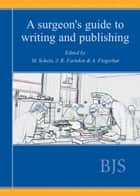 A Surgeon's Guide to Writing and Publishing ebook by M Schein, John R Farndon, Abe Fingerhut
