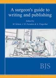 A Surgeon's Guide to Writing and Publishing ebook by M Schein,John R Farndon,Abe Fingerhut