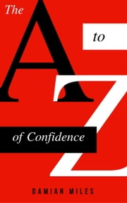 The A to Z of Confidence ebook by Damian Miles