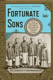 Fortunate Sons: The 120 Chinese Boys Who Came to America, Went to School, and Revolutionized an Ancient Civilization ebook by Liel Leibovitz, Matthew Miller