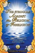 The Struggle Against the Religion of Irreligion ebook by Harun Yahya - Adnan Oktar