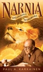 Narnia - Unlocking the Wardrobe eBook by Paul A. Karkainen
