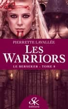 Le Berseker - Les Warriors, T8 eBook by Pierrette Lavallée