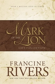 Mark of the Lion Collection - Gift Collection ebook by Francine Rivers