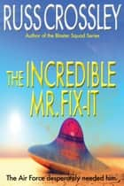 The Incredible Mr. Fix-It ebook by Russ Crossley