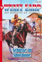 Wyatt Earp 85 - Western - Schüsse in Shoshone ebook by William Mark