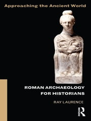 Roman Archaeology for Historians ebook by Ray Laurence