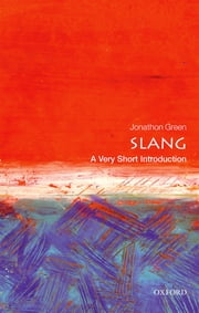 Slang: A Very Short Introduction ebook by Jonathon Green