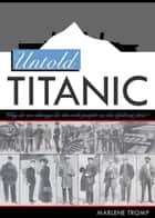 Untold Titanic ebook by Marlene Tromp